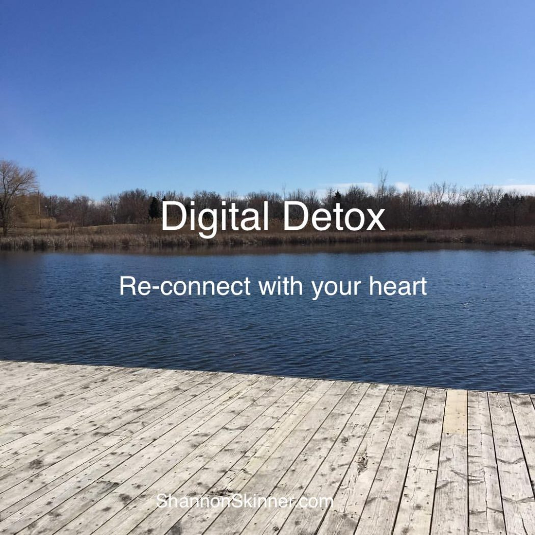 time for a Digital detox and re-connect with your heart